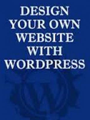 Design Your Own Website With WordPress – eBook