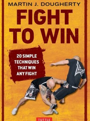 Fight to Win – 20 Simple Techniques That Win Any Fight – eBook