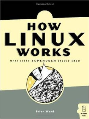 How Linux Works – What Every Superuser Should Know – eBook