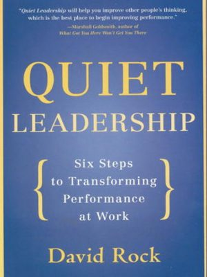 Quiet Leadership – Six Steps to Transforming Performance at Work