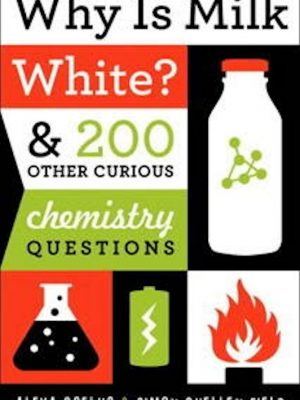 Why Is Milk White & 200 Other Curious Chemistry Questions – eBook