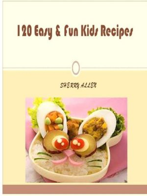 120 Kids Fun Recipes – eBook