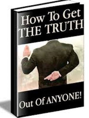 How To Get The Truth Out Of Anyone – eBook