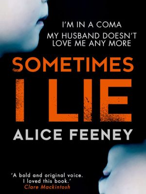 Sometimes I Lie – Alice Feeney – eBook