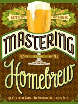 Mastering Homebrew –  The Complete Guide to Brewing Delicious Beer – Randy Mosher – eBook