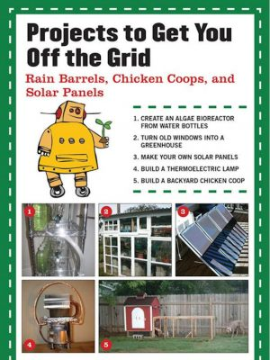Projects to Get You Off the Grid –  Noah Weinstein – eBook