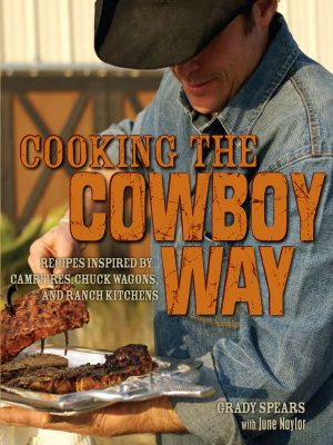 Cooking the Cowboy Way – Recipes Inspired by Campfires – Grady Spears – eBook